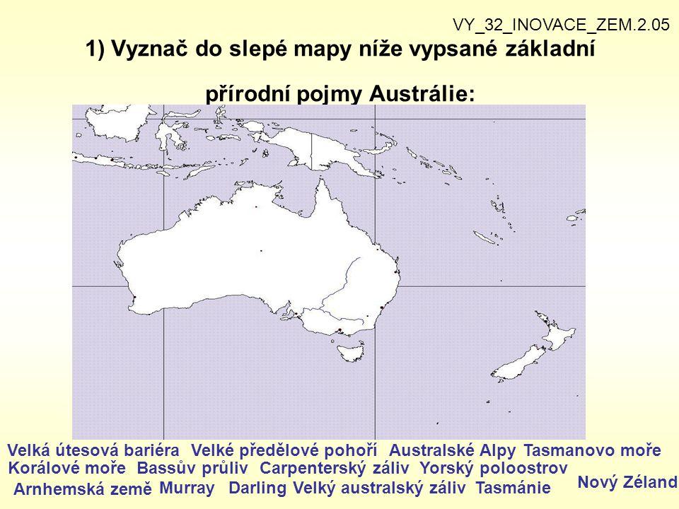1) Vyznač do slepé mapy níže vypsané základní přírodní pojmy Austrálie: Velká útesová bariéraVelké předělové pohoříAustralské AlpyTasmanovo moře Korál