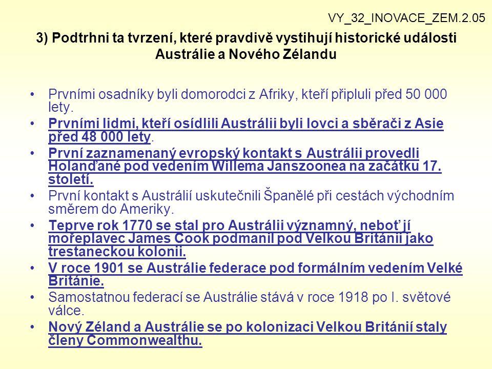3) Podtrhni ta tvrzení, které pravdivě vystihují historické události Austrálie a Nového Zélandu Prvními osadníky byli domorodci z Afriky, kteří připlu