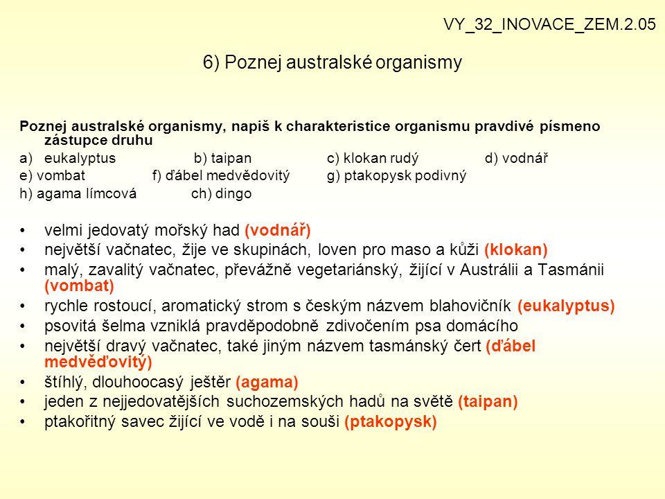 6) Poznej australské organismy Poznej australské organismy, napiš k charakteristice organismu pravdivé písmeno zástupce druhu a)eukalyptus b) taipan c