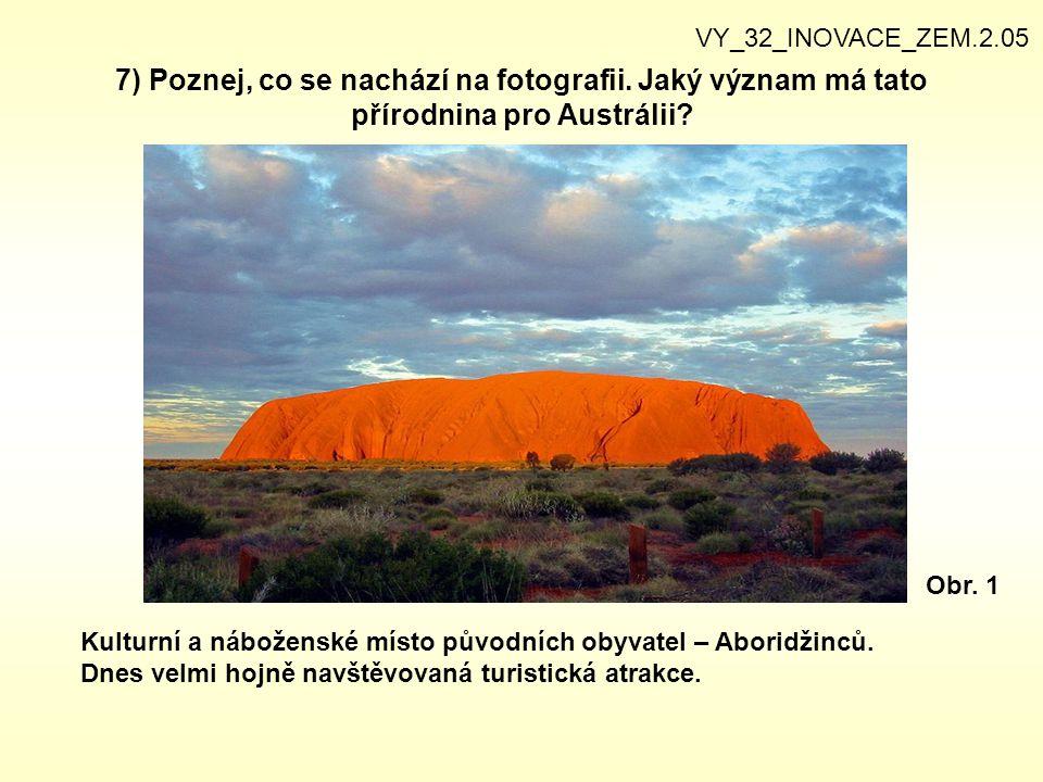 7) Poznej, co se nachází na fotografii. Jaký význam má tato přírodnina pro Austrálii? Obr. 1 Kulturní a náboženské místo původních obyvatel – Aboridži