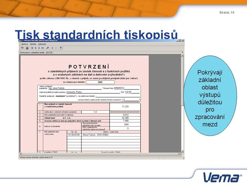Strana: 14 Tisk standardních tiskopisů Pokrývají základní oblast výstupů důležitou pro zpracování mezd