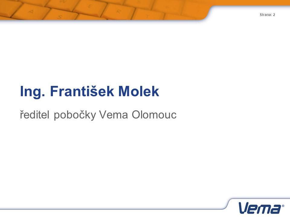 Strana: 2 Ing. František Molek ředitel pobočky Vema Olomouc