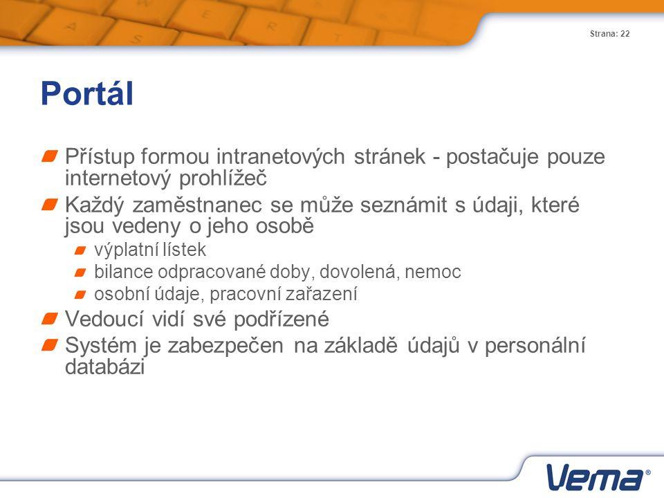 Strana: 22 Portál Přístup formou intranetových stránek - postačuje pouze internetový prohlížeč Každý zaměstnanec se může seznámit s údaji, které jsou