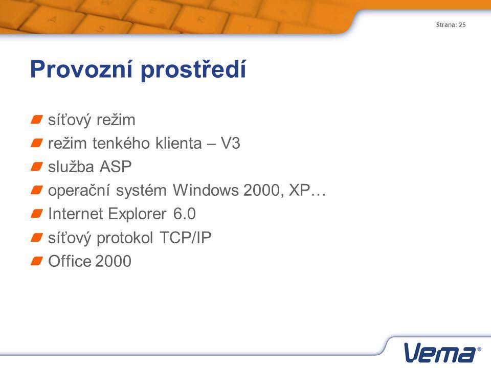 Strana: 25 Provozní prostředí síťový režim režim tenkého klienta – V3 služba ASP operační systém Windows 2000, XP… Internet Explorer 6.0 síťový protok