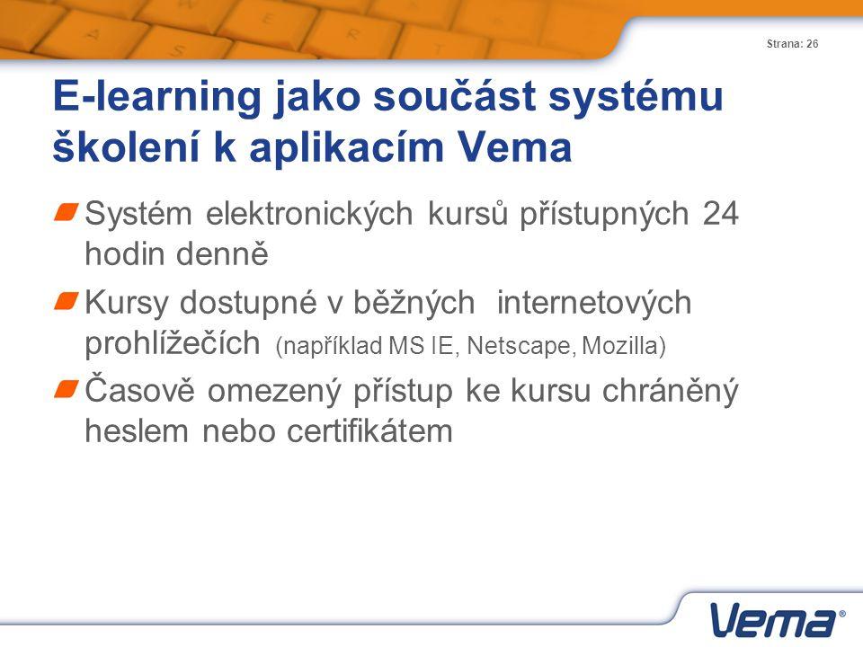 Strana: 26 E-learning jako součást systému školení k aplikacím Vema Systém elektronických kursů přístupných 24 hodin denně Kursy dostupné v běžných in