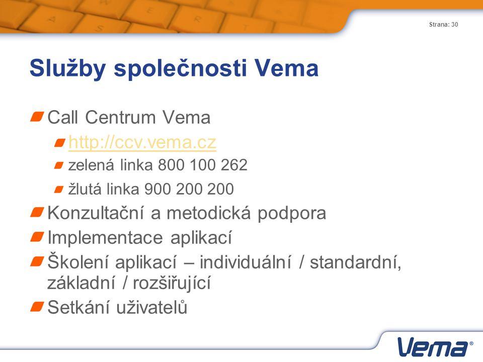 Strana: 30 Služby společnosti Vema Call Centrum Vema http://ccv.vema.cz zelená linka 800 100 262 žlutá linka 900 200 200 Konzultační a metodická podpo