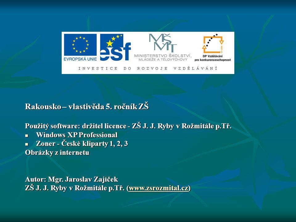 Rakousko – vlastivěda 5. ročník ZŠ Použitý software: držitel licence - ZŠ J. J. Ryby v Rožmitále p.Tř. Windows XP Professional Windows XP Professional
