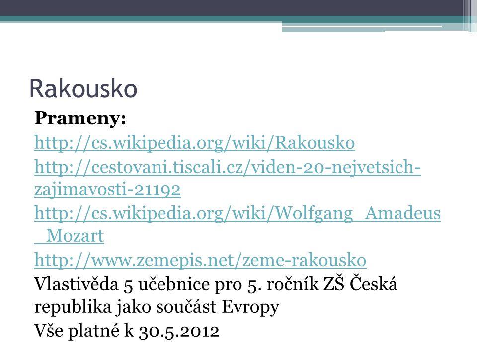Rakousko Prameny: http://cs.wikipedia.org/wiki/Rakousko http://cestovani.tiscali.cz/viden-20-nejvetsich- zajimavosti-21192 http://cs.wikipedia.org/wik