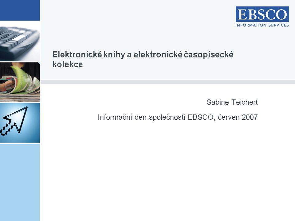 Sabine Teichert Informační den společnosti EBSCO, červen 2007 Elektronické knihy a elektronické časopisecké kolekce