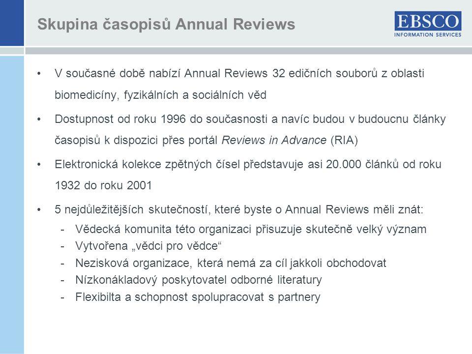 """Skupina časopisů Annual Reviews V současné době nabízí Annual Reviews 32 edičních souborů z oblasti biomedicíny, fyzikálních a sociálních věd Dostupnost od roku 1996 do současnosti a navíc budou v budoucnu články časopisů k dispozici přes portál Reviews in Advance (RIA) Elektronická kolekce zpětných čísel představuje asi 20.000 článků od roku 1932 do roku 2001 5 nejdůležitějších skutečností, které byste o Annual Reviews měli znát: -Vědecká komunita této organizaci přisuzuje skutečně velký význam -Vytvořena """"vědci pro vědce -Nezisková organizace, která nemá za cíl jakkoli obchodovat -Nízkonákladový poskytovatel odborné literatury -Flexibilta a schopnost spolupracovat s partnery"""