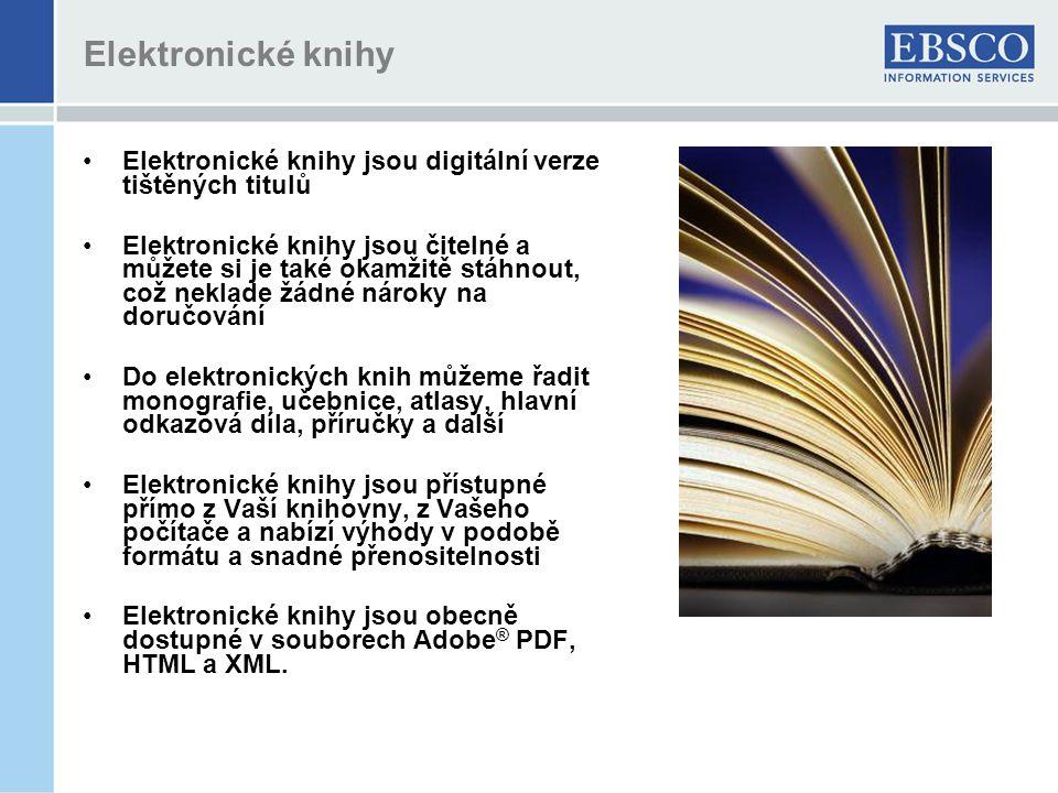 Elektronické knihy Elektronické knihy jsou digitální verze tištěných titulů Elektronické knihy jsou čitelné a můžete si je také okamžitě stáhnout, což neklade žádné nároky na doručování Do elektronických knih můžeme řadit monografie, učebnice, atlasy, hlavní odkazová díla, příručky a další Elektronické knihy jsou přístupné přímo z Vaší knihovny, z Vašeho počítače a nabízí výhody v podobě formátu a snadné přenositelnosti Elektronické knihy jsou obecně dostupné v souborech Adobe ® PDF, HTML a XML.