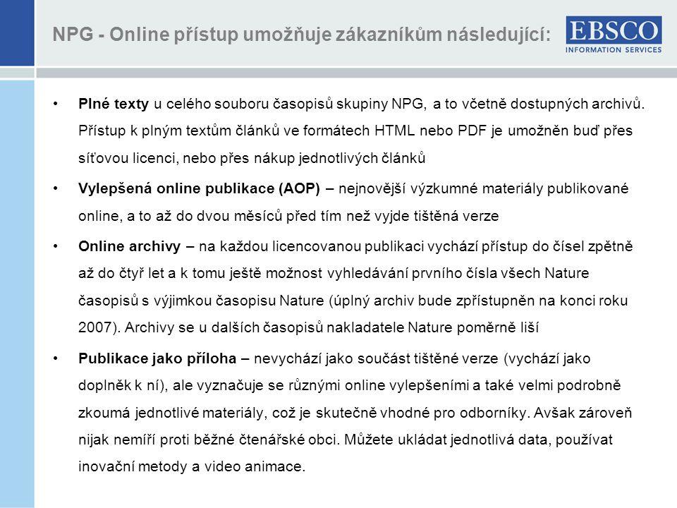 NPG - Online přístup umožňuje zákazníkům následující: Plné texty u celého souboru časopisů skupiny NPG, a to včetně dostupných archivů.