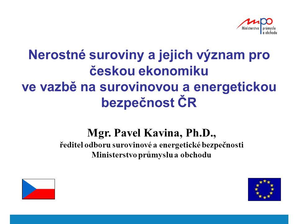 Mgr. Pavel Kavina, Ph.D., ředitel odboru surovinové a energetické bezpečnosti Ministerstvo průmyslu a obchodu Nerostné suroviny a jejich význam pro če
