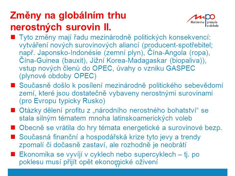 17 Změny na globálním trhu nerostných surovin II. Tyto změny mají řadu mezinárodně politických konsekvencí: vytváření nových surovinových aliancí (pro