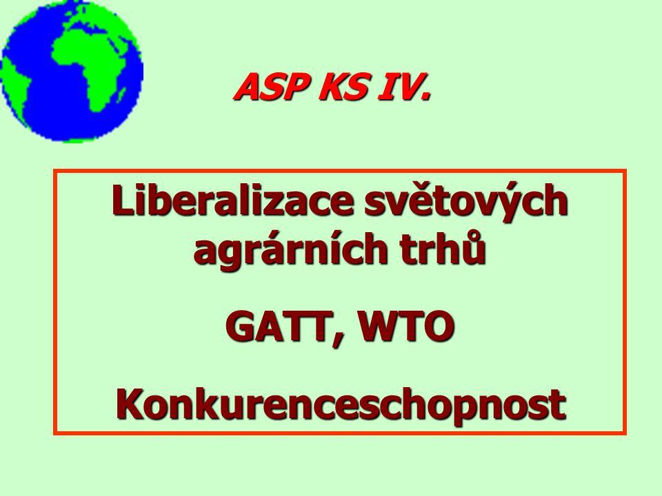 ASP KS IV. Liberalizace světových agrárních trhů GATT, WTO Konkurenceschopnost