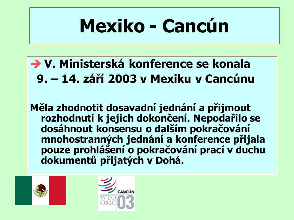 Mexiko - Cancún è V. Ministerská konference se konala 9. – 14. září 2003 v Mexiku v Cancúnu 9. – 14. září 2003 v Mexiku v Cancúnu Měla zhodnotit dosav