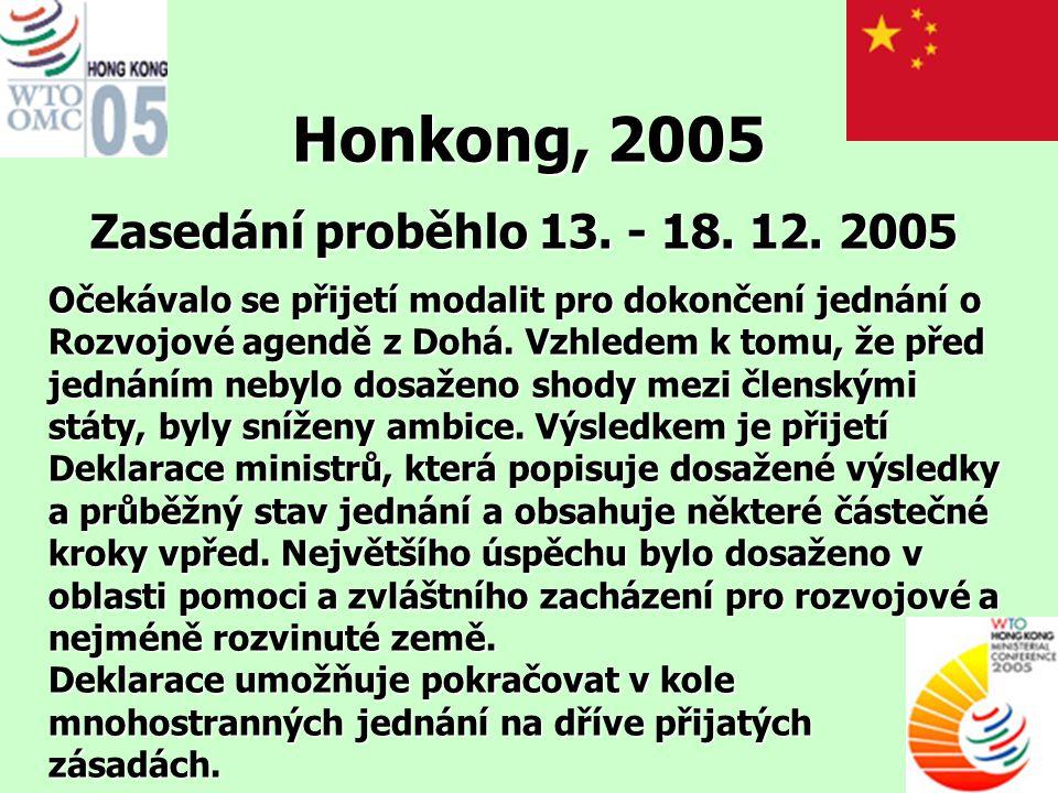 Honkong, 2005 Zasedání proběhlo 13. - 18. 12. 2005 Očekávalo se přijetí modalit pro dokončení jednání o Rozvojové agendě z Dohá. Vzhledem k tomu, že p