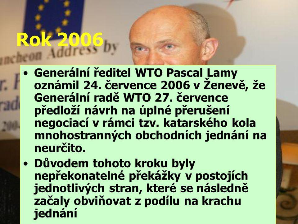 Rok 2006 Generální ředitel WTO Pascal Lamy oznámil 24. července 2006 v Ženevě, že Generální radě WTO 27. července předloží návrh na úplné přerušení ne