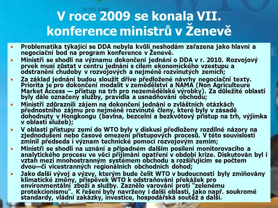V roce 2009 se konala VII. konference ministrů v Ženevě Problematika týkající se DDA nebyla kvůli neshodám zařazena jako hlavní a negociační bod na pr