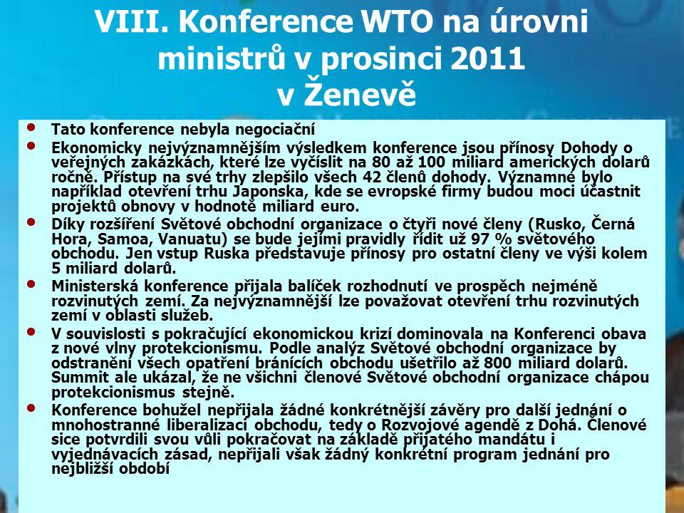 VIII. Konference WTO na úrovni ministrů v prosinci 2011 v Ženevě Tato konference nebyla negociační Ekonomicky nejvýznamnějším výsledkem konference jso