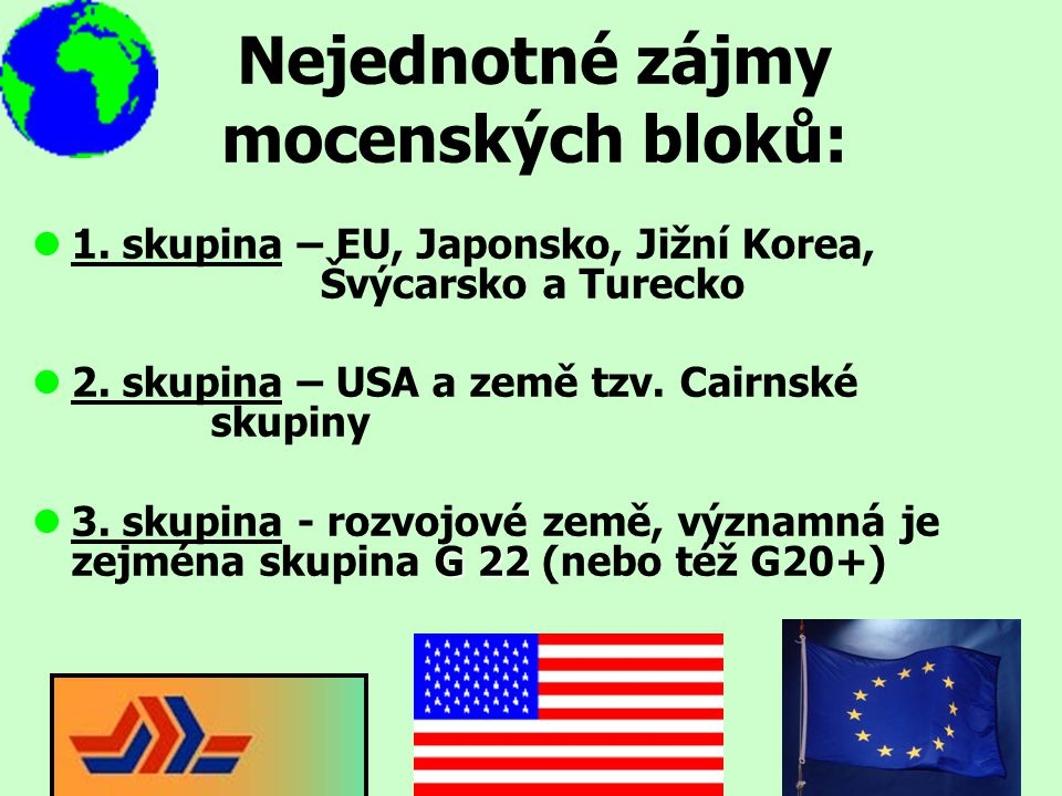 Nejednotné zájmy mocenských bloků: l1. skupina – EU, Japonsko, Jižní Korea, Švýcarsko a Turecko l2. skupina – USA a země tzv. Cairnské skupiny G 22 l3
