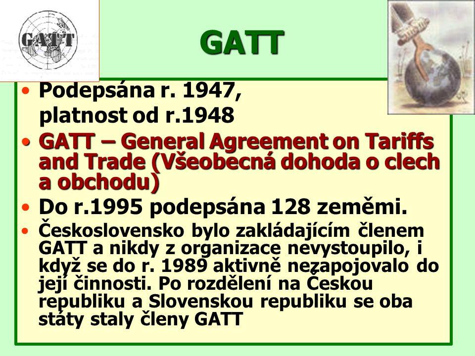 GATT Uvolňování mezinárodních obchodů odstraněním obchodních překážek Před tzv.