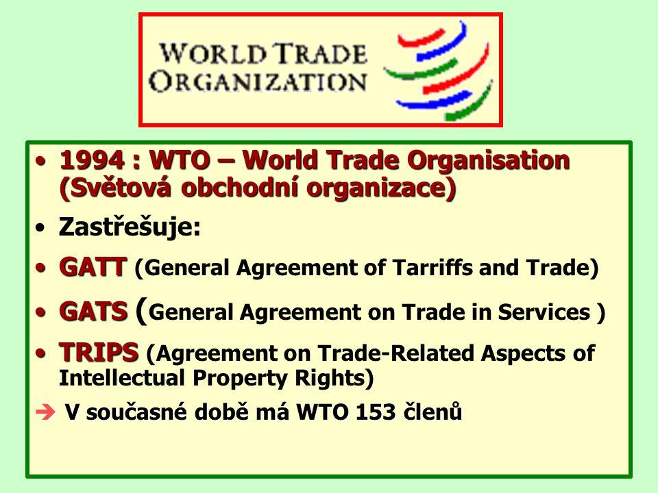 1994 : WTO – World Trade Organisation (Světová obchodní organizace)1994 : WTO – World Trade Organisation (Světová obchodní organizace) Zastřešuje: GAT