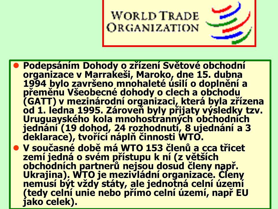 lPodepsáním Dohody o zřízení Světové obchodní organizace v Marrakeši, Maroko, dne 15. dubna 1994 bylo završeno mnohaleté úsilí o doplnění a přeměnu Vš