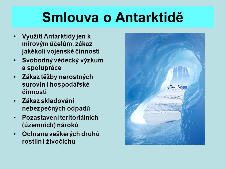 Smlouva o Antarktidě Využití Antarktidy jen k mírovým účelům, zákaz jakékoli vojenské činnosti Svobodný vědecký výzkum a spolupráce Zákaz těžby nerost