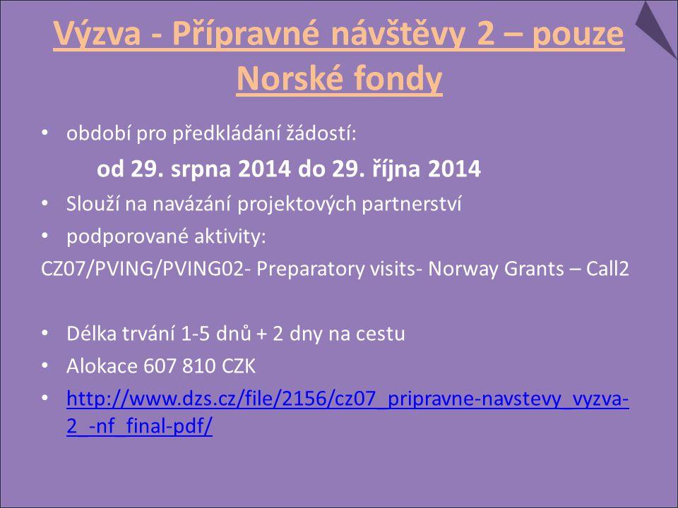 Výzva - Přípravné návštěvy 2 – pouze Norské fondy období pro předkládání žádostí: od 29. srpna 2014 do 29. října 2014 Slouží na navázání projektových