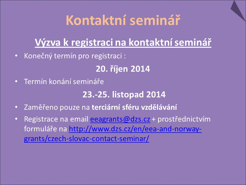 Kontaktní seminář Výzva k registraci na kontaktní seminář Konečný termín pro registraci : 20. říjen 2014 Termín konání semináře 23.-25. listopad 2014