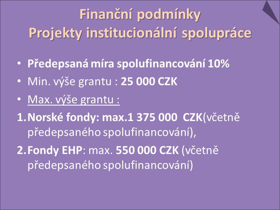 Finanční podmínky Projekty institucionální spolupráce Předepsaná míra spolufinancování 10% Min. výše grantu : 25 000 CZK Max. výše grantu : 1.Norské f