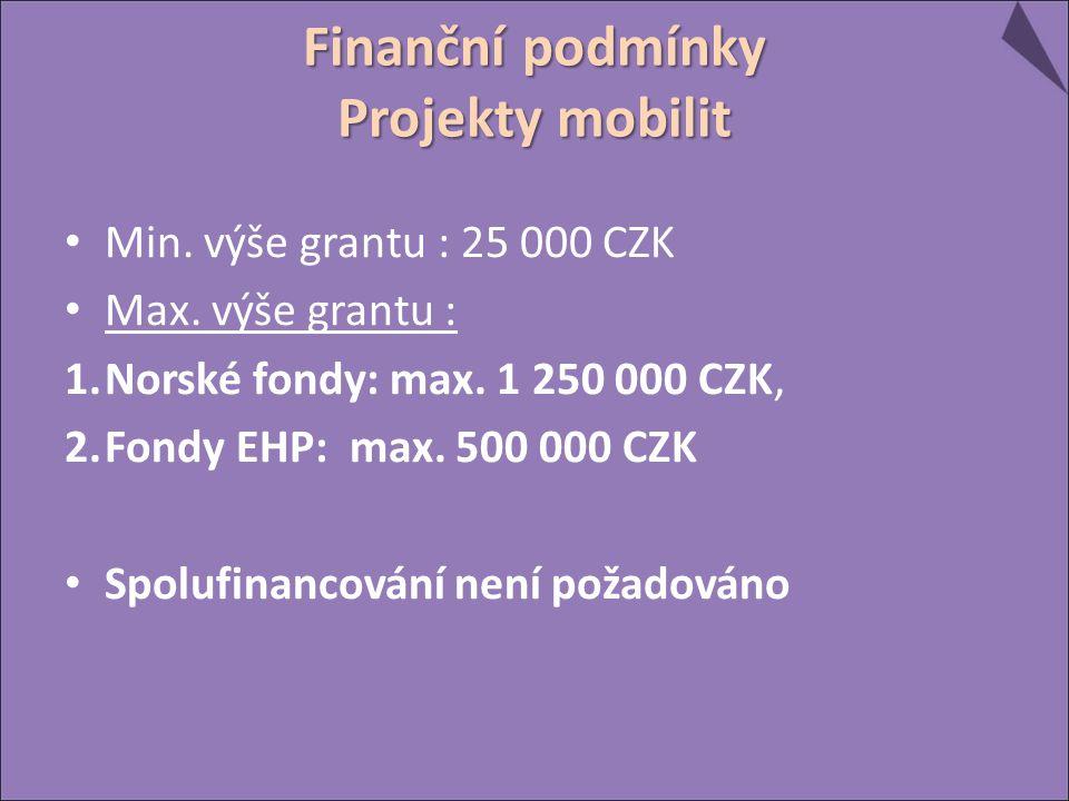 Finanční podmínky Projekty mobilit Min. výše grantu : 25 000 CZK Max. výše grantu : 1.Norské fondy: max. 1 250 000 CZK, 2.Fondy EHP: max. 500 000 CZK