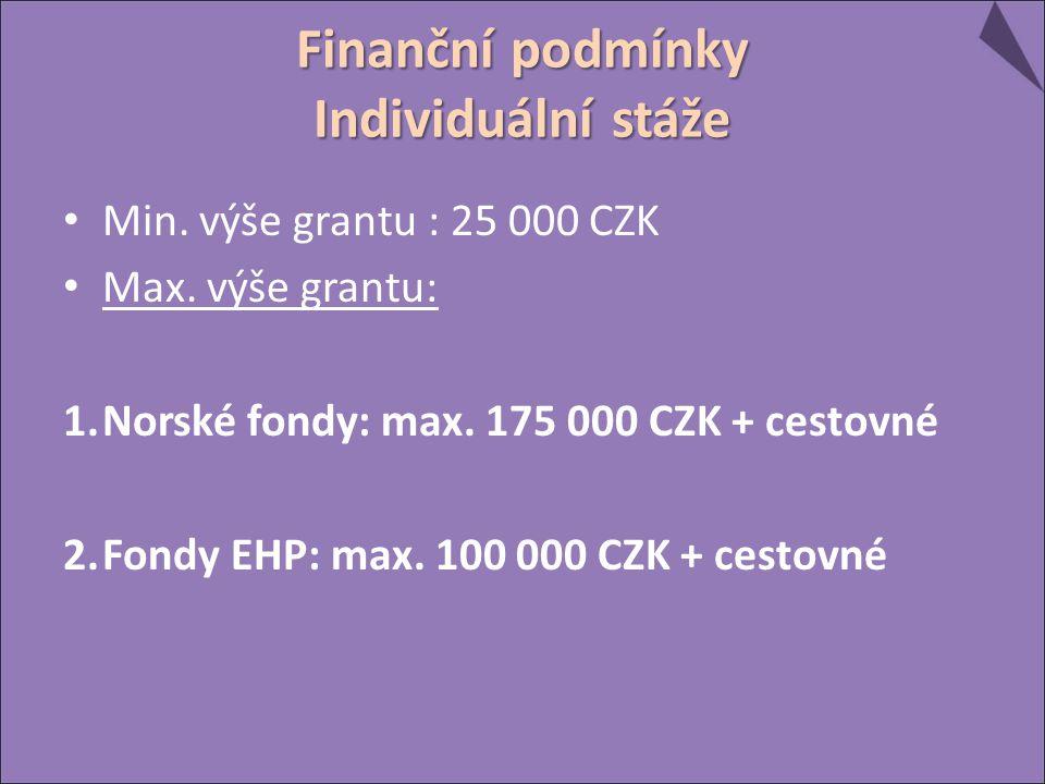 Finanční podmínky Individuální stáže Min. výše grantu : 25 000 CZK Max. výše grantu: 1.Norské fondy: max. 175 000 CZK + cestovné 2.Fondy EHP: max. 100