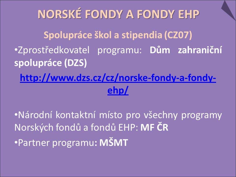 Spolupráce škol a stipendia (CZ07) Zprostředkovatel programu: Dům zahraniční spolupráce (DZS) http://www.dzs.cz/cz/norske-fondy-a-fondy- ehp/ Národní