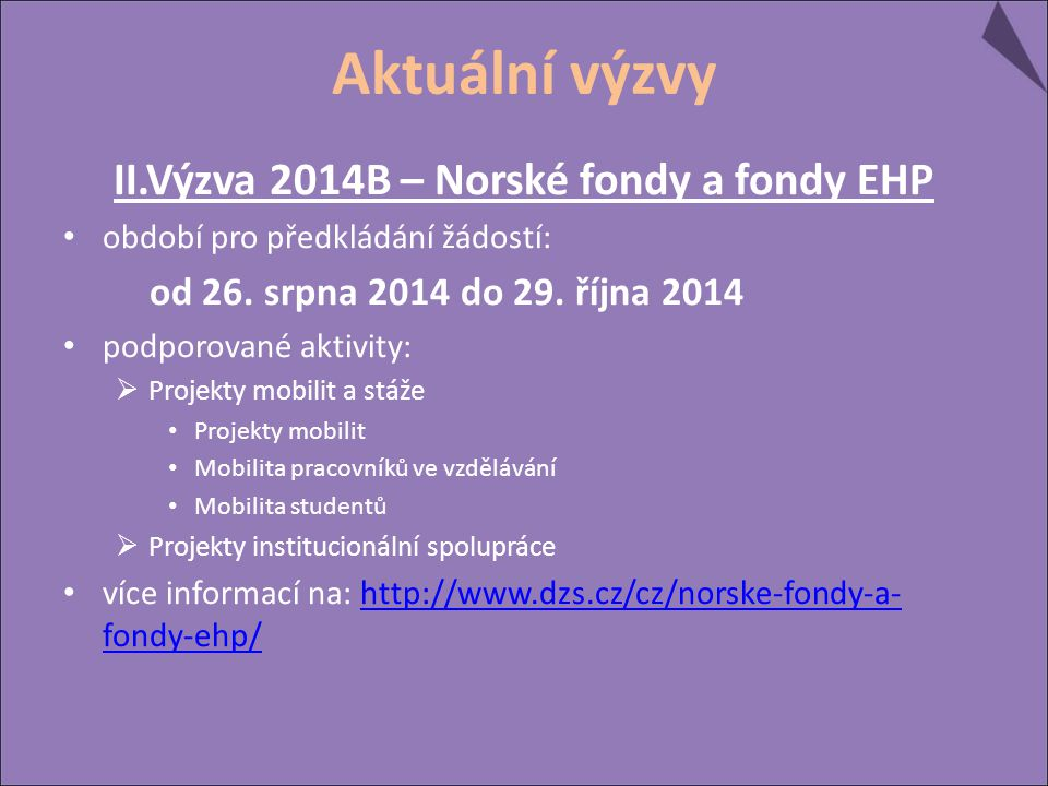 Aktuální výzvy II.Výzva 2014B – Norské fondy a fondy EHP období pro předkládání žádostí: od 26. srpna 2014 do 29. října 2014 podporované aktivity:  P