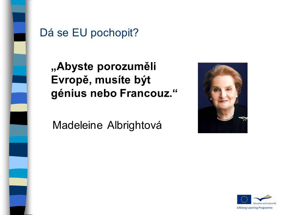 """Dá se EU pochopit? """"Abyste porozuměli Evropě, musíte být génius nebo Francouz."""" Madeleine Albrightová"""