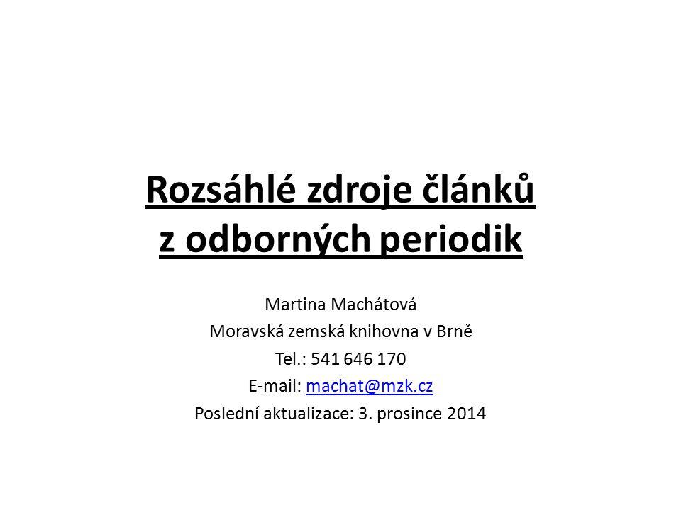Rozsáhlé zdroje článků z odborných periodik Martina Machátová Moravská zemská knihovna v Brně Tel.: 541 646 170 E-mail: machat@mzk.czmachat@mzk.cz Pos