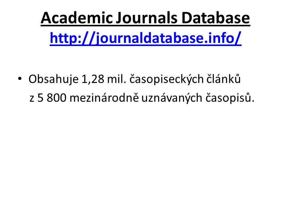 Academic Journals Database http://journaldatabase.info/ http://journaldatabase.info/ Obsahuje 1,28 mil. časopiseckých článků z 5 800 mezinárodně uznáv