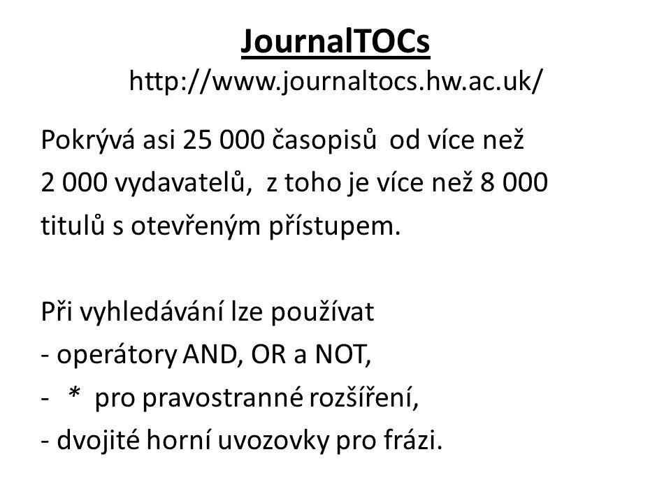 JournalTOCs http://www.journaltocs.hw.ac.uk/ Pokrývá asi 25 000 časopisů od více než 2 000 vydavatelů, z toho je více než 8 000 titulů s otevřeným pří