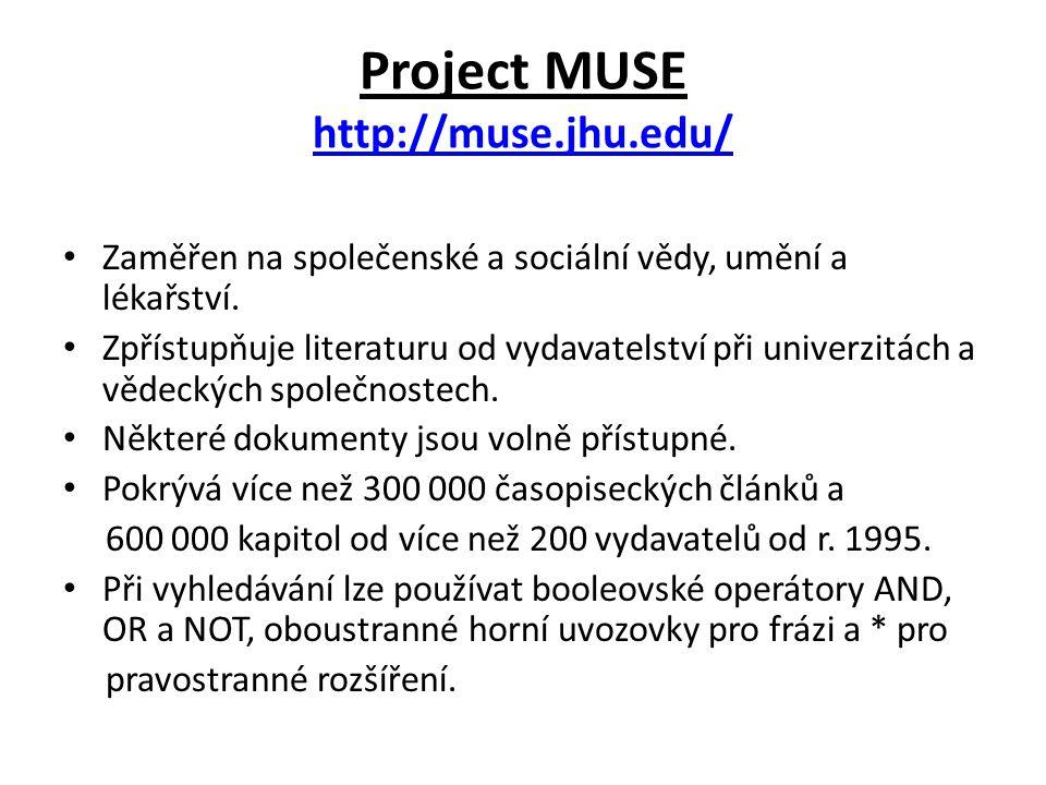 Project MUSE http://muse.jhu.edu/ http://muse.jhu.edu/ Zaměřen na společenské a sociální vědy, umění a lékařství. Zpřístupňuje literaturu od vydavatel