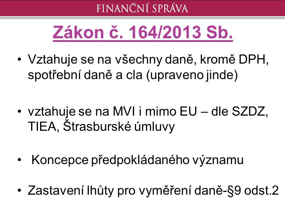 Zákon č. 164/2013 Sb. Vztahuje se na všechny daně, kromě DPH, spotřební daně a cla (upraveno jinde) vztahuje se na MVI i mimo EU – dle SZDZ, TIEA, Štr