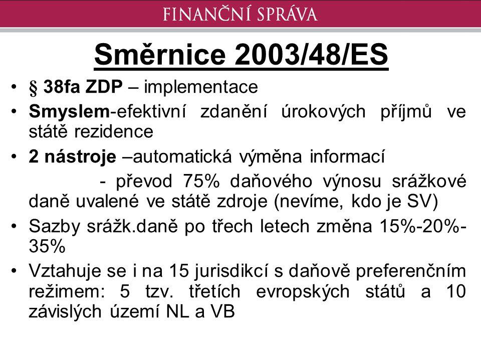 Směrnice 2003/48/ES § 38fa ZDP – implementace Smyslem-efektivní zdanění úrokových příjmů ve státě rezidence 2 nástroje –automatická výměna informací -