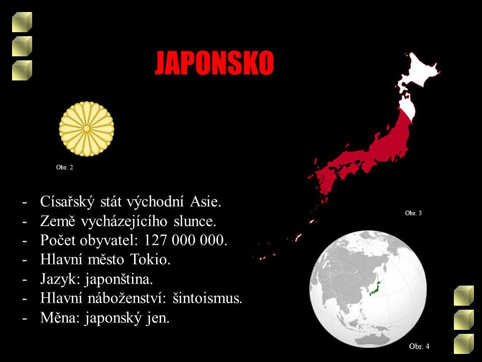 Obr. 4 Obr. 2 -Císařský stát východní Asie. -Země vycházejícího slunce.