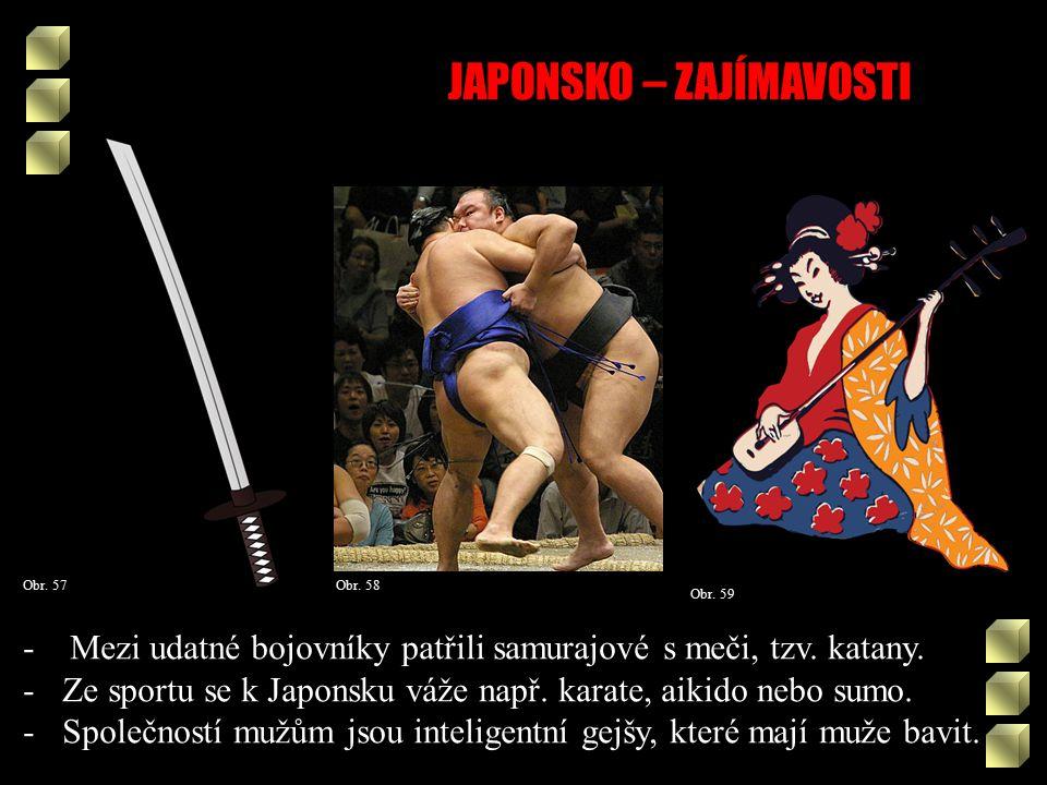 JAPONSKO – ZAJÍMAVOSTI Obr. 58Obr. 57 - Mezi udatné bojovníky patřili samurajové s meči, tzv.