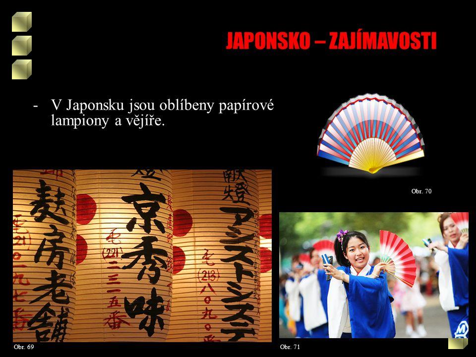JAPONSKO – ZAJÍMAVOSTI Obr. 70 -V Japonsku jsou oblíbeny papírové lampiony a vějíře. Obr. 71Obr. 69