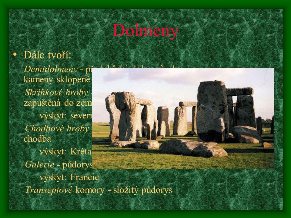 Dolmeny Dále tvoří : Demidolmeny - předchůdci dolmenů, dva kameny sklopené do podoby brány Skříňkové hroby - komora z dolmenů, zapuštěná do země výskyt: severní Evropa Chodbové hroby - dlouhá přístupová chodba výskyt: Kréta, Mykény Galerie - půdorys chodby výskyt: Francie Transeptové komory - složitý půdorys