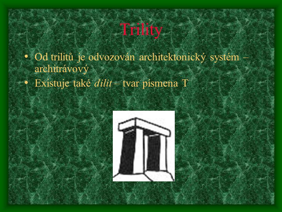 Trility Od trilitů je odvozován architektonický systém – architrávový Existuje také dilit – tvar písmena T