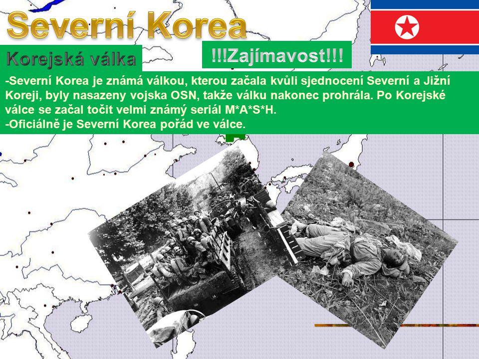 -Severní Korea je známá válkou, kterou začala kvůli sjednocení Severní a Jižní Koreji, byly nasazeny vojska OSN, takže válku nakonec prohrála.