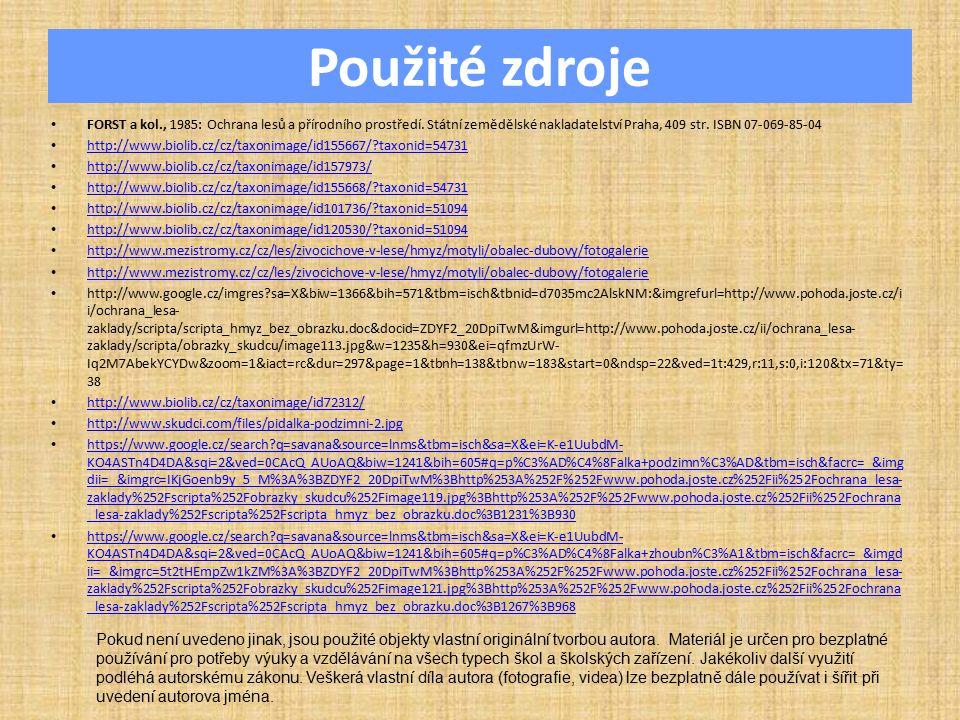 Použité zdroje FORST a kol., 1985: Ochrana lesů a přírodního prostředí. Státní zemědělské nakladatelství Praha, 409 str. ISBN 07-069-85-04 http://www.